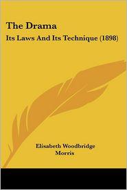 The Drama: Its Laws and Its Technique (1898) - Elisabeth Woodbridge Morris