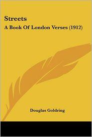 Streets: A Book of London Verses (1912) - Douglas Goldring