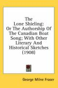 The Lone Shieling: Or the Authorship of the Canadian Boat Song; With Other Literary and Historical Sketches (1908)
