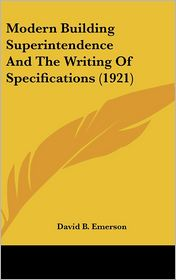 Modern Building Superintendence and the Writing of Specifications - David B. Emerson