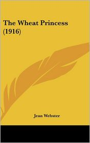 The Wheat Princess - Jean Webster