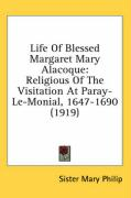 Life of Blessed Margaret Mary Alacoque: Religious of the Visitation at Paray-Le-Monial, 1647-1690 (1919)