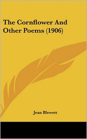 The Cornflower and Other Poems - Jean Blewett