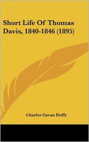 Short Life of Thomas Davis, 1840-1846 - Charles Gavan Duffy