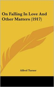 On Falling in Love and Other Matters - Alfred Turner