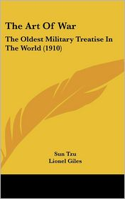 The Art of War: The Oldest Military Treatise in the World (1910) - Sun-Tzu, Lionel Giles (Translator)