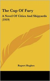 The Cup of Fury: A Novel of Cities and Shipyards (1919) - Rupert Hughes