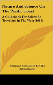 Nature and Science on the Pacific Coast: A Guidebook for Scientific Travelers in the West (1915) - American Association For The Advancement