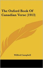 The Oxford Book of Canadian Verse - Wilfred Campbell (Editor)