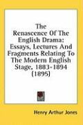 The Renascence of the English Drama: Essays, Lectures and Fragments Relating to the Modern English Stage, 1883-1894 (1895)