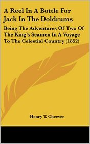 A Reel in a Bottle for Jack in the Doldrums: Being the Adventures of Two of the King's Seamen in A Voyage to the Celestial Country (1852) - Henry T. Cheever (Editor)