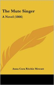 The Mute Singer: A Novel (1866) - Anna Cora Ritchie Mowatt