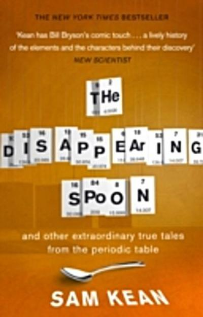 The Disappearing Spoon...and other true tales from the Periodic Table - Sam Kean