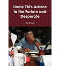Uncle TM's Advice to the Forlorn and Desperate - T M Sharp