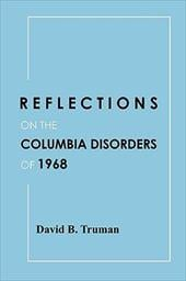 Reflections on the Columbia Disorders of 1968 - Truman, David