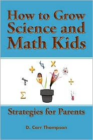 How To Grow Science And Math Kids - D. Carr Thompson
