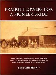 Prairie Flowers for a Pioneer Bride - Edna Opal Ridgway