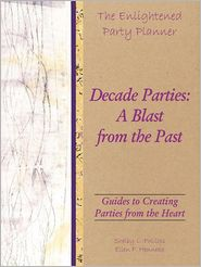 The Enlightened Party Planner: Guides to Creating Parties from the Heart - Decade Parties: A Blast from the Past