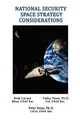 National Security Space Strategy Considerations - Robert E Larned; Peter A Swan; Cathy W Swan