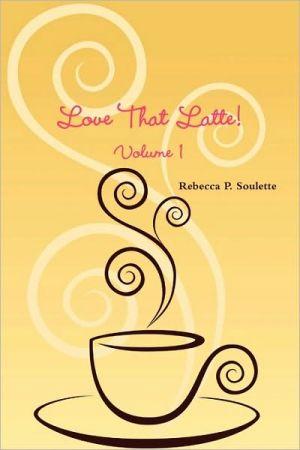 Love That Latte! Volume 1