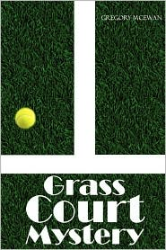 Grass Court Mystery - Gregory McEwan