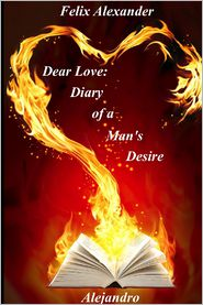 Dear Love: Diary of a Man's Desire - Alejandro