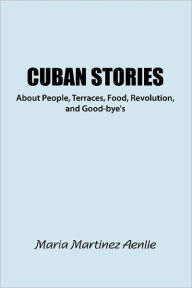 Cuban Stories About People, Terraces, Food, Revolution, And Good-Bye's - Maria Martinez