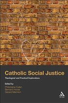 Catholic Social Justice: Theological and Practical Explorations - Cullen, Philomena