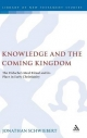Knowledge and the Coming Kingdom - Jonathan Schwiebert