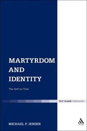 Martyrdom and Identity: The Self on Trial - Jensen, Michael P.