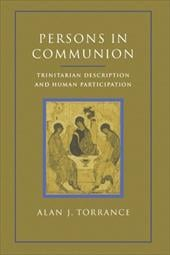 Persons in Communion: Trinitarian Description and Human Participation - Torrance, Alan