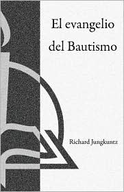 El Evangelio Del Bautismo - Richard Junghuntz
