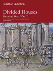 The Hundred Years War. Volume III Divided Houses - Jonathan Sumption
