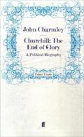 Churchill: The End of Glory: A Political Biography
