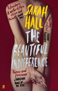 The Beautiful Indifference - Hall, Sarah
