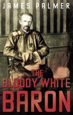 The Bloody White Baron - James Palmer