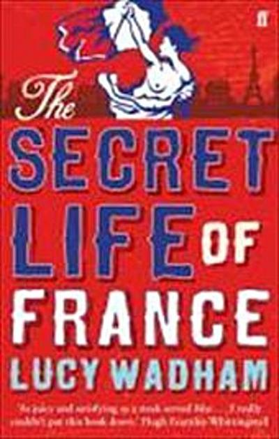 Secret Life of France - Lucy Wadham