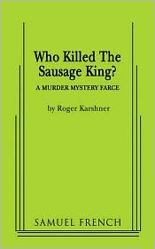 Who Killed The Sausage King? - Roger Karshner
