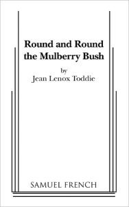 Round And Round The Mulberry Bush - Jean Lenox Toddie