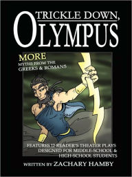 Trickle Down, Olympus: More Greek and Roman Myths (12 New Reader's Theater Plays Teaching Greek and Roman Mythology to Middle School and High - Zachary Hamby