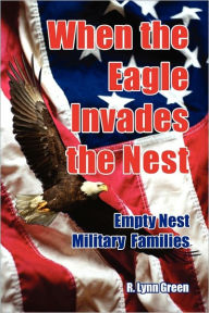 When The Eagle Invades The Nest- Empty Nest Military Families - Rebecca Lynn Mischke