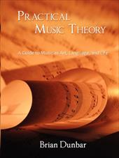 Practical Music Theory: A Guide to Music as Art, Language, and Life - Dunbar, Brian