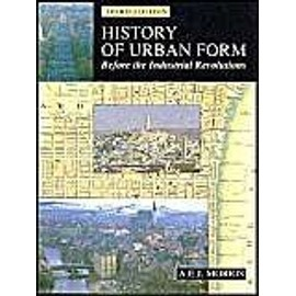 History of Urban Form Before the Industrial Revolution - A E J Morris