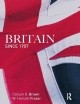 Britain Since 1707 - Hamish Fraser; Callum G. Brown