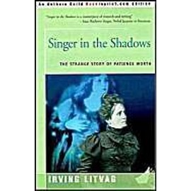 Singer In The Shadows: The Strange Story Of Patience Worth - Irving Litvag
