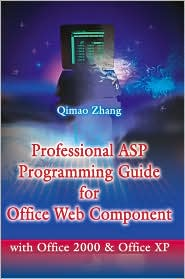 Professional ASP Programming Guide for Office Web Component: With Office 2000 and Office XP - Qimao Zhang