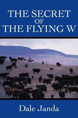 The Secret of the Flying W - Dale Janda