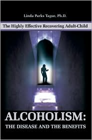Alcoholism: The Disease and the Benefits: The Highly Effective Recovering Adult-Child - Linda Parks Tague