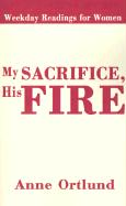 My Sacrifice His Fire: Weekday Readings for Women