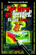 All Their Graves Are Occupied! His Tomb is Empty!: The Controversial Reality